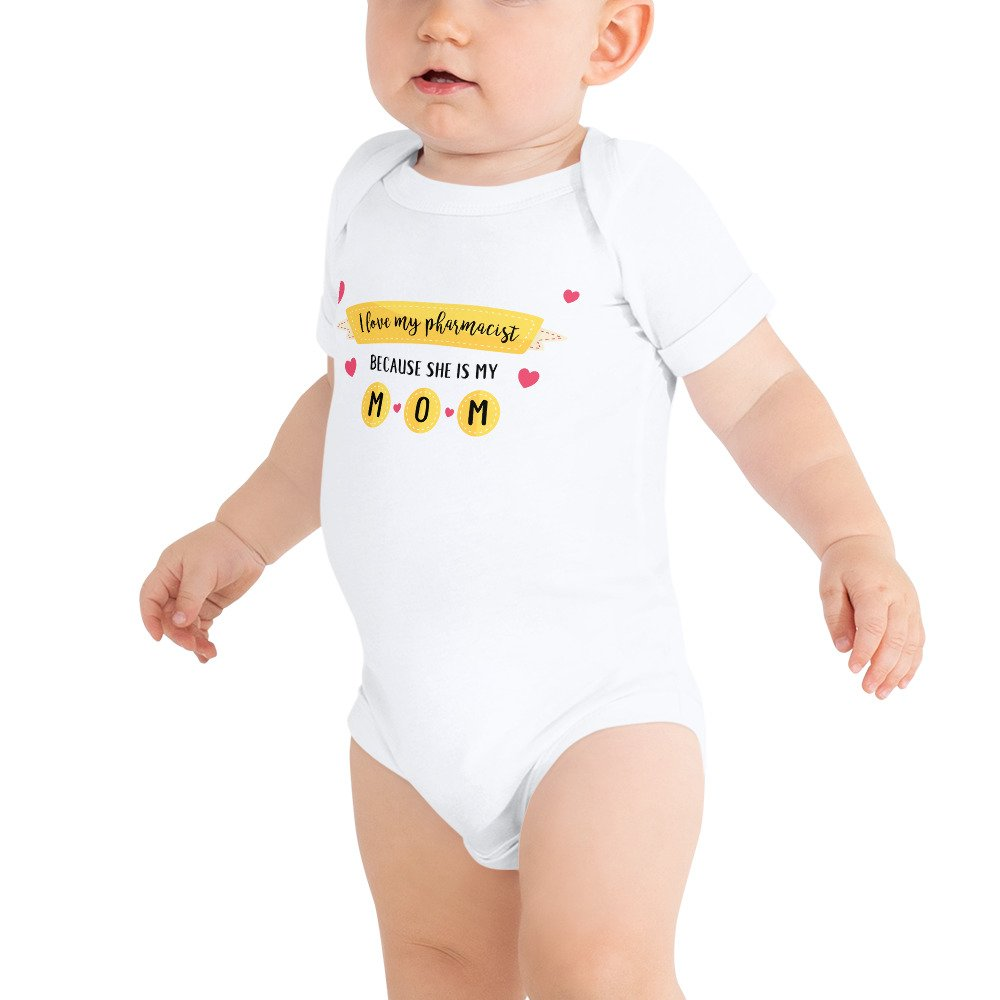 'I love my pharmacist because she is my mom' baby onesies